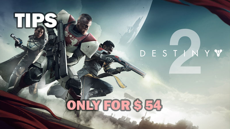 How get Destiny 2 for 54$ !