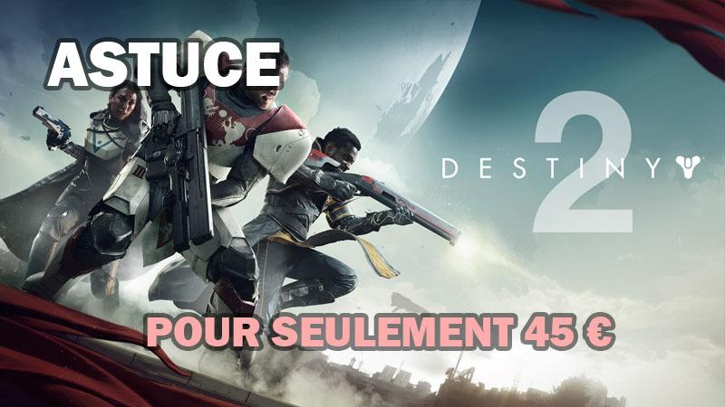 Comment obtenir Destiny 2 pour 45€ !