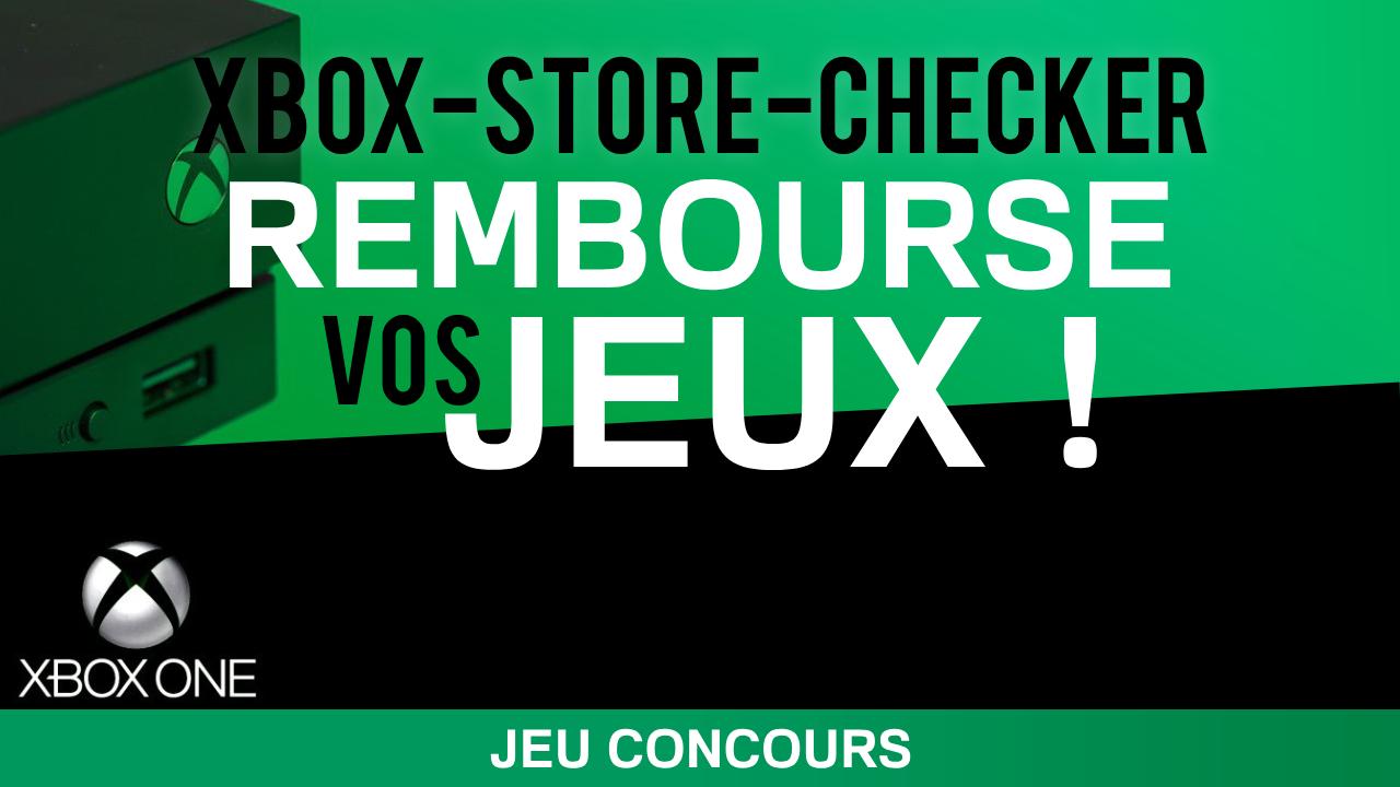 CONCOURS : Xbox-Store-Checker rembourse votre jeu Xbox One !
